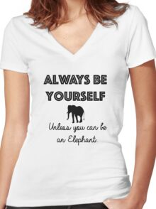 Always be yourself - unless you can be an Elephant Women's Fitted V-Neck T-Shirt