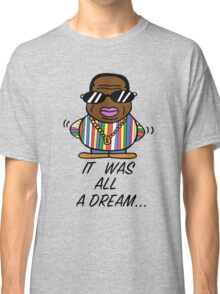 -MUSIC- It Was All A Dream Classic T-Shirt