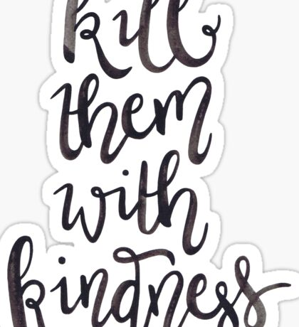 Kill Them with Kindness —Version 1 (White Background) Sticker