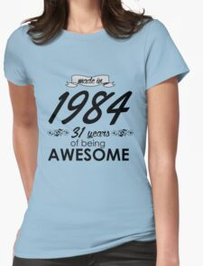 Made in 1984 - 31 years of being Awesome Womens Fitted T-Shirt