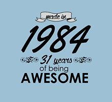 Made in 1984 - 31 years of being Awesome Unisex T-Shirt