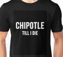 Chipotle till i die Unisex T-Shirt