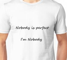 Nobody is perfect, I'm nobody ! Unisex T-Shirt