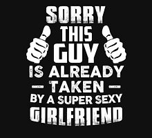 Sorry This Guy Is Already Taken By A Super Sexy Girlfriend T-Shirt Unisex T-Shirt