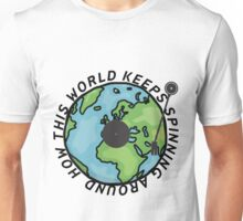 How this world keeps spinning Unisex T-Shirt