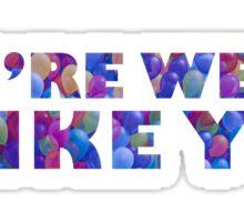 You're weird, I like you. Sticker