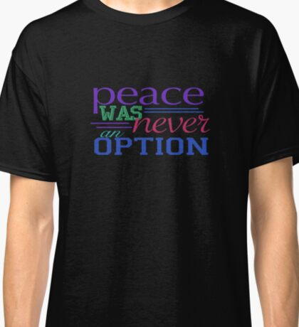 """""""Listen to me very carefully, my friend; killing Shaw will not bring you peace"""" Classic T-Shirt"""
