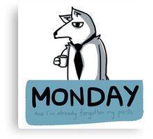 Monday - And I've already forgotten my pants Canvas Print