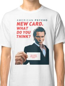 American Psycho - 'New Card. What do you think?' Classic T-Shirt