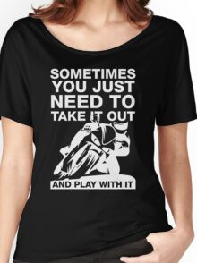 Take It Out And Play With It, Sport Bike Tee Shirt Women's Relaxed Fit T-Shirt
