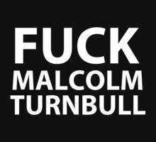 Fuck Malcolm Turnbull by mrmilkman