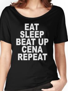 Eat Sleep Beat Up Cena Repeat Women's Relaxed Fit T-Shirt