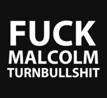Fuck Malcolm Turnbullshit by mrmilkman
