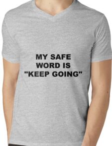 "my safe word is ""keep going"" Mens V-Neck T-Shirt"