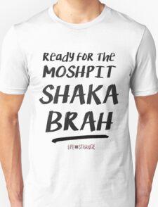 READY FOR THE MOSHPIT, SHAKA BRAH   Life Is Strange Unisex T-Shirt