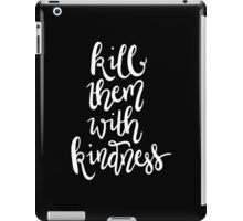 Kill Them with Kindness —Version 2 (Black Background) iPad Case/Skin
