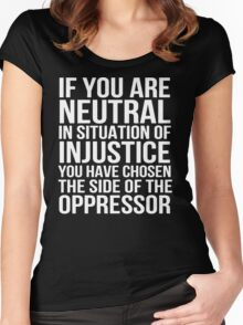 If you are neutral in situations of injustice Women's Fitted Scoop T-Shirt