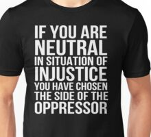 If you are neutral in situations of injustice Unisex T-Shirt