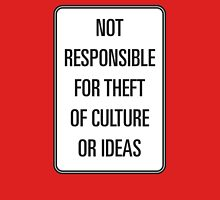 not responsible for theft of culture Unisex T-Shirt