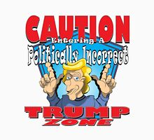 CAUTION Entering A Politically Incorrect TRUMP ZONE Unisex T-Shirt