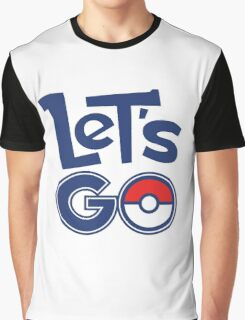 Pokemon GO - Let's Go - Pokémon GO Fans - Pokemon Graphic T-Shirt