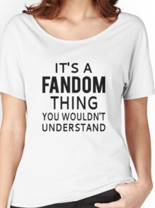 It's A Fandom Thing You Wouldn't Understand Women's Relaxed Fit T-Shirt