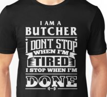 Butcher - I Am A Butcher I Dont Stop When I''m Tired I Stop When I'm Done Unisex T-Shirt