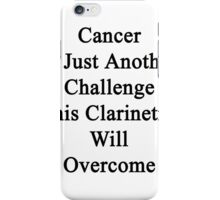 Cancer Is Just Another Challenge This Clarinetist Will Overcome  iPhone Case/Skin