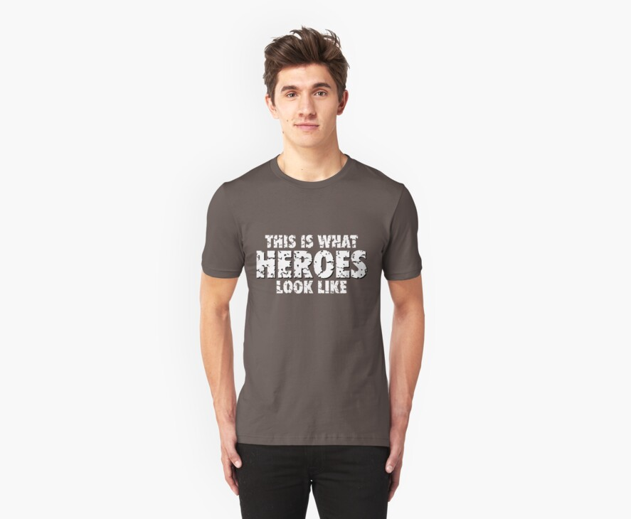 This is what heroes look like (Used White) by theshirtshops