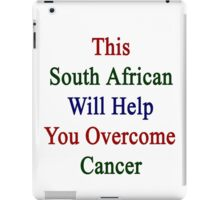 This South African Will Help You Overcome Cancer  iPad Case/Skin