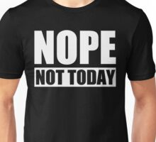 Nope Not Today Unisex T-Shirt
