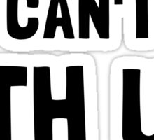 You Can't Sit With Us Sticker