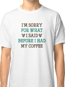 Before I Had My Coffee Classic T-Shirt