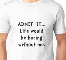 Life Would Be Boring Unisex T-Shirt