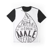 I bathe in male tears. Feminism quote,  inspirational quote . Hand drawing drops. Phrase for t-shirts, posters and wall art. Vector design. Graphic T-Shirt
