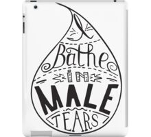 I bathe in male tears. Feminism quote,  inspirational quote . Hand drawing drops. Phrase for t-shirts, posters and wall art. Vector design. iPad Case/Skin