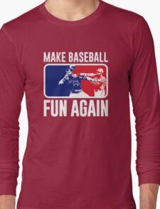 Make Baseball Fun Again Long Sleeve T-Shirt