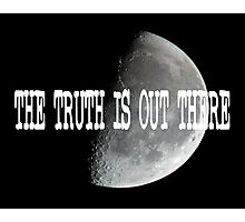 The Truth Is Out There (Moon)  Photographic Print
