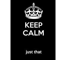 Keep calm, just that.  Photographic Print