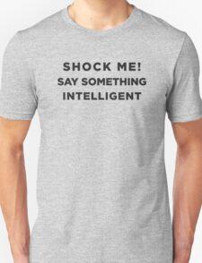 Shock me! Say something intelligent  Unisex T-Shirt