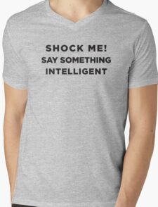 Shock me! Say something intelligent  Mens V-Neck T-Shirt
