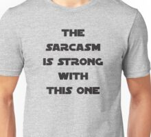 The sarcasm is strong with this one Unisex T-Shirt