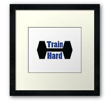 Train Hard Framed Print