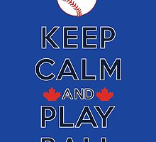 Keep Calm and Play Ball - Toronto by canossagraphics