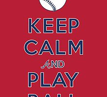 Keep Calm and Play Ball - Atlanta by canossagraphics