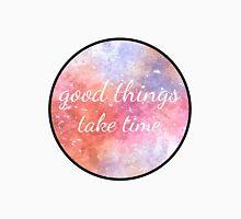 Good Things Take Time Unisex T-Shirt