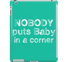 Nobody puts Baby in a Corner iPad Case/Skin