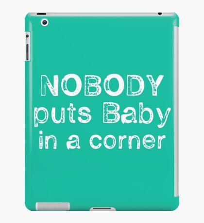 Nobody puts Baby in a Corner iPad Case/Skin