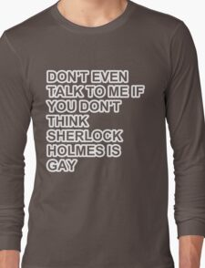 don't even talk to me if you don't think Sherlock Holmes is gay - outline Long Sleeve T-Shirt