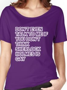 don't even talk to me if you don't think Sherlock Holmes is gay - outline Women's Relaxed Fit T-Shirt